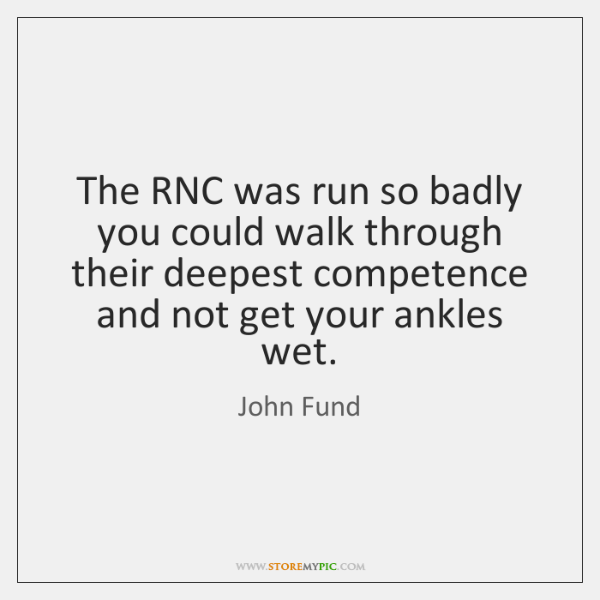 The RNC was run so badly you could walk through their deepest ...