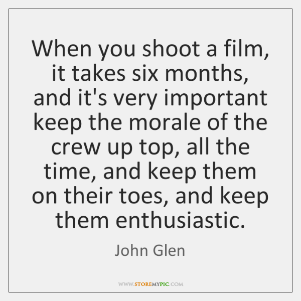 When you shoot a film, it takes six months, and it's very ...