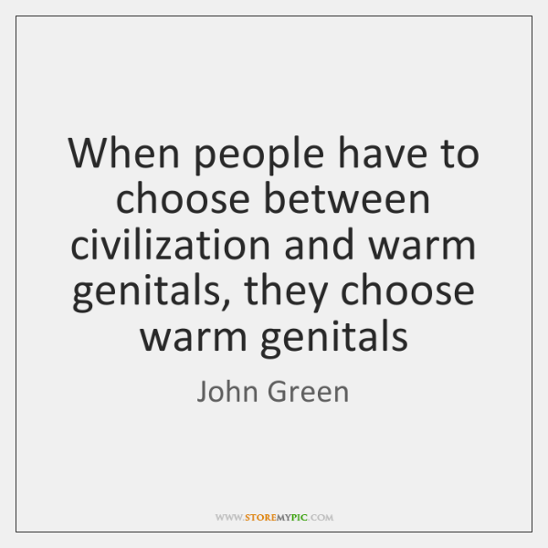 When people have to choose between civilization and warm genitals, they choose ...