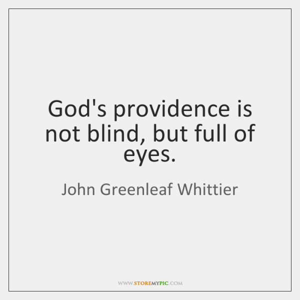 God's providence is not blind, but full of eyes.