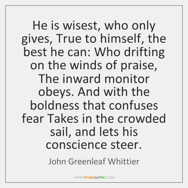 He is wisest, who only gives, True to himself, the best he ...