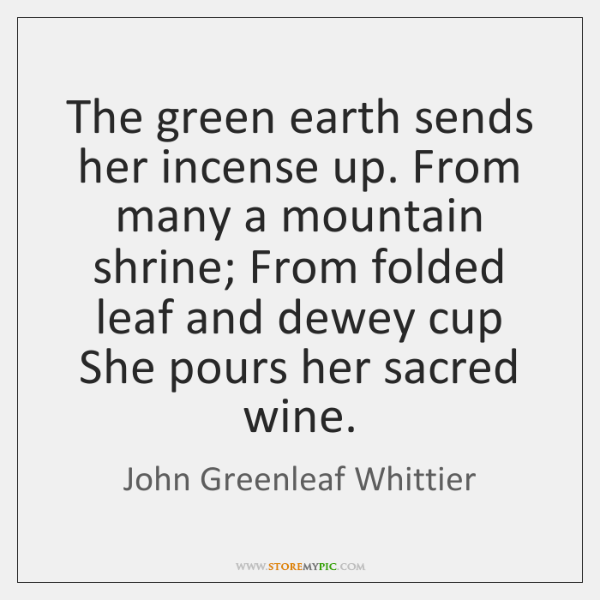 The green earth sends her incense up. From many a mountain shrine; ...
