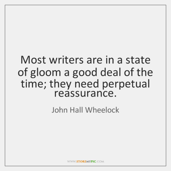 Most writers are in a state of gloom a good deal of ...
