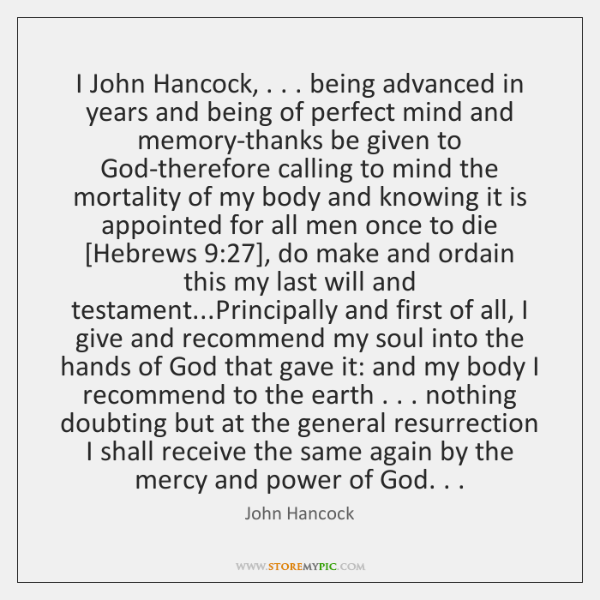 I John Hancock, . . . being advanced in years and being of perfect mind ...