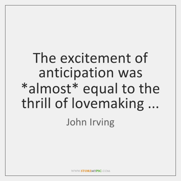 The excitement of anticipation was *almost* equal to the thrill of lovemaking ...