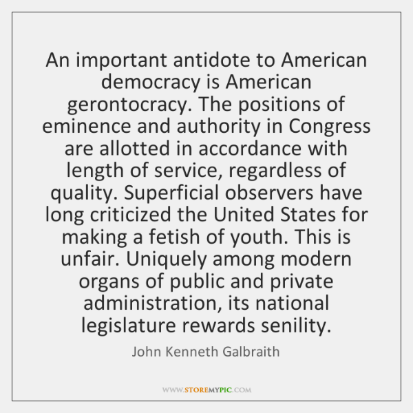 An important antidote to American democracy is American gerontocracy. The positions of ...