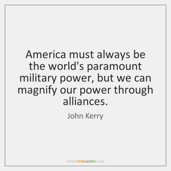 America must always be the world's paramount military power, but we can ...