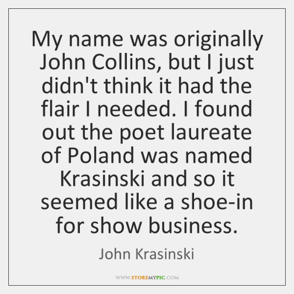 My name was originally John Collins, but I just didn't think it ...