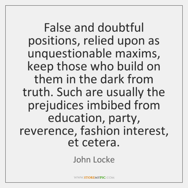 False and doubtful positions, relied upon as unquestionable maxims, keep those who ...