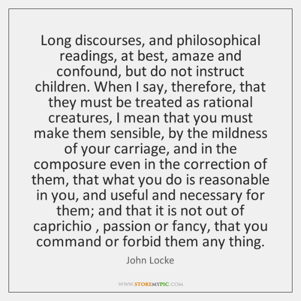 Long discourses, and philosophical readings, at best, amaze and confound, but do ...