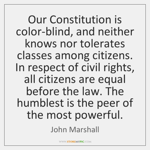 Our Constitution is color-blind, and neither knows nor tolerates classes among citizens. ...