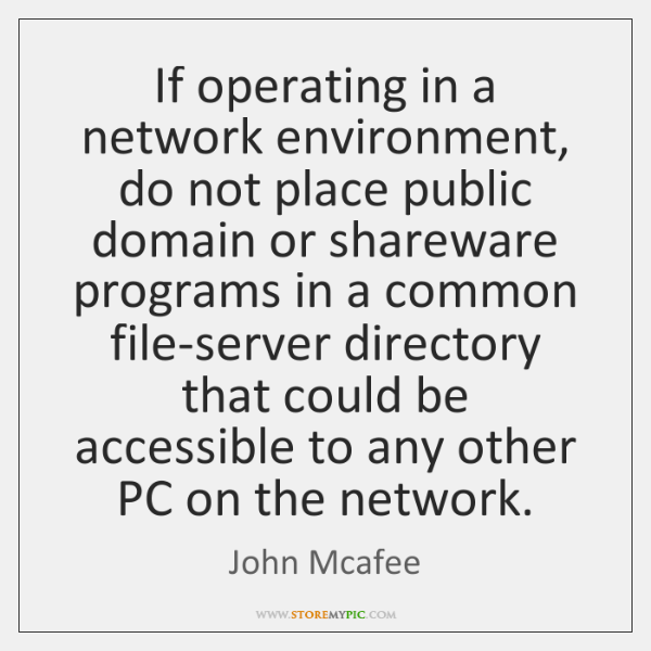 If operating in a network environment, do not place public domain or ...