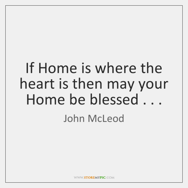 If Home is where the heart is then may your Home be ...
