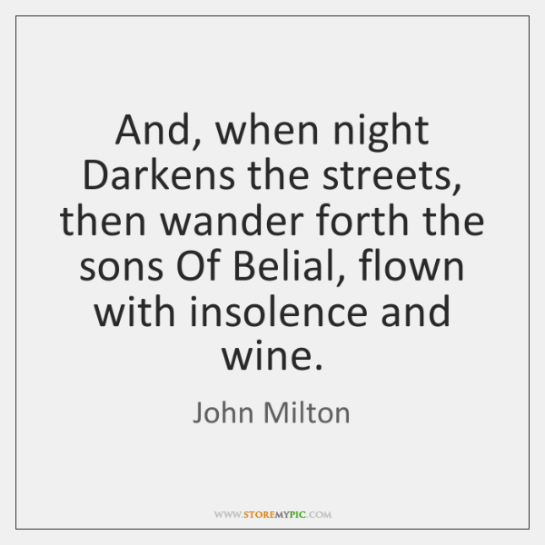 And, when night Darkens the streets, then wander forth the sons Of ...