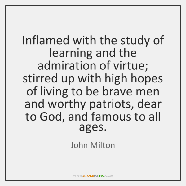 Inflamed with the study of learning and the admiration of virtue; stirred ...