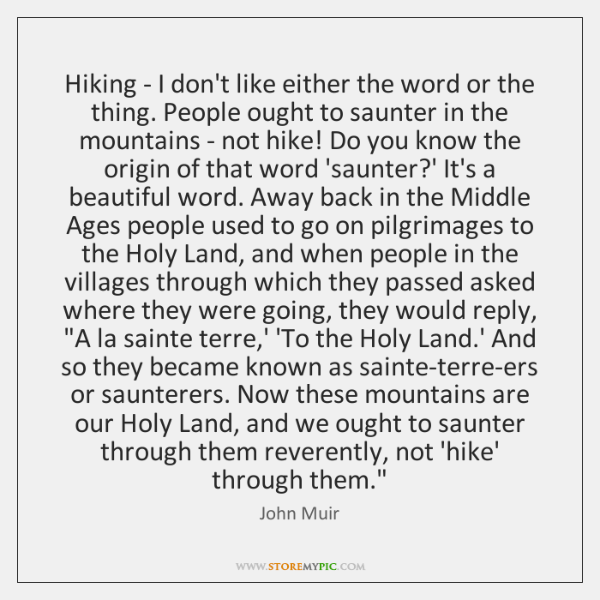 Hiking - I don't like either the word or the thing. People ...