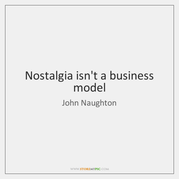 Nostalgia isn't a business model