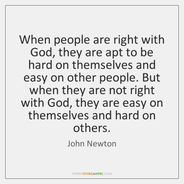 When people are right with God, they are apt to be hard ...