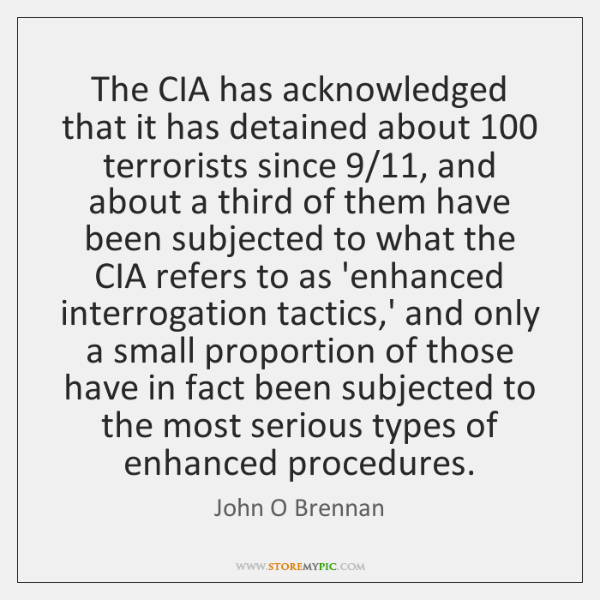 The CIA has acknowledged that it has detained about 100 terrorists since 9/11, and ...