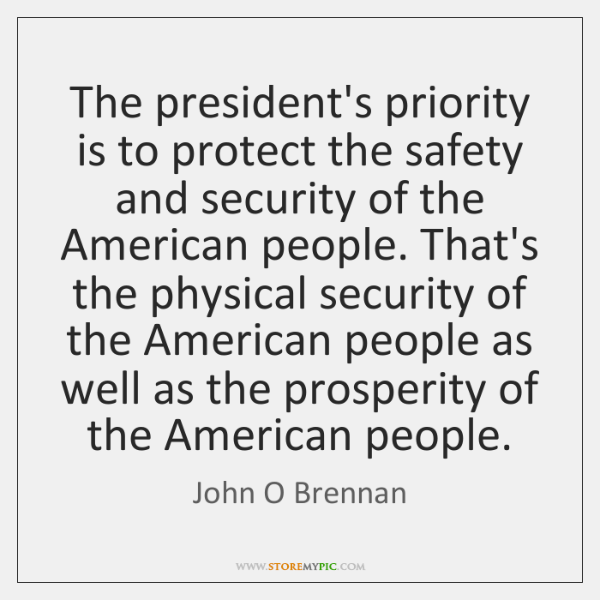 The president's priority is to protect the safety and security of the ...