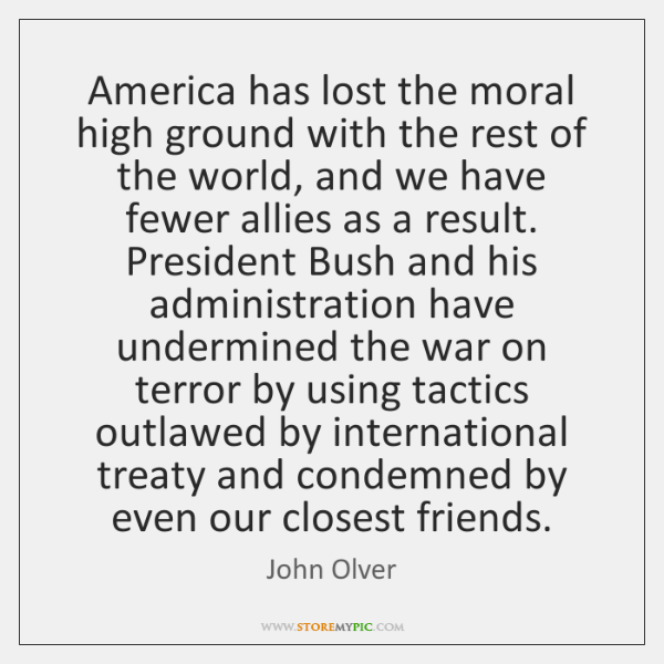 America has lost the moral high ground with the rest of the ...