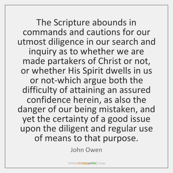 The Scripture abounds in commands and cautions for our utmost diligence in ...
