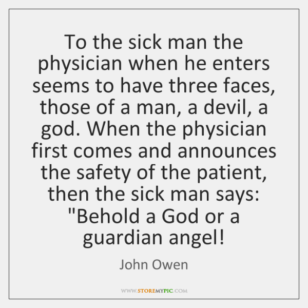 To the sick man the physician when he enters seems to have ...