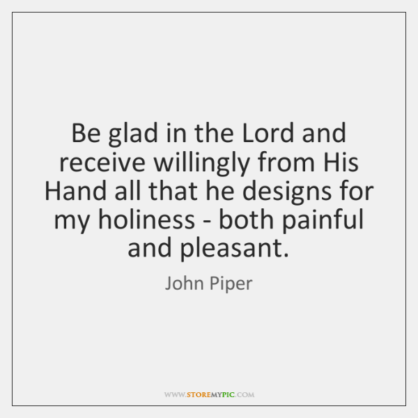 Be glad in the Lord and receive willingly from His Hand all ...