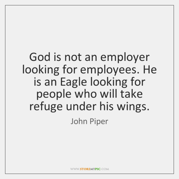God is not an employer looking for employees. He is an Eagle ...