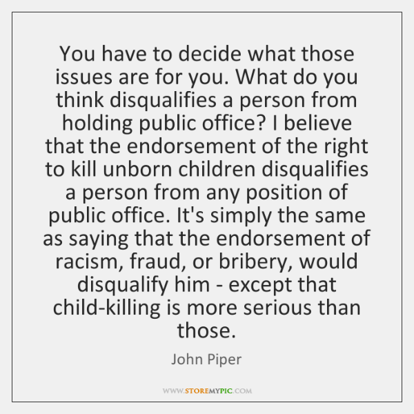 You have to decide what those issues are for you. What do ...