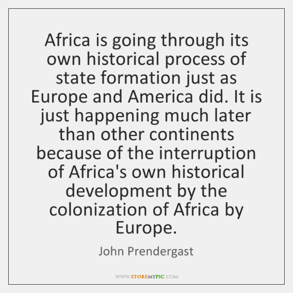 Africa is going through its own historical process of state formation just ...