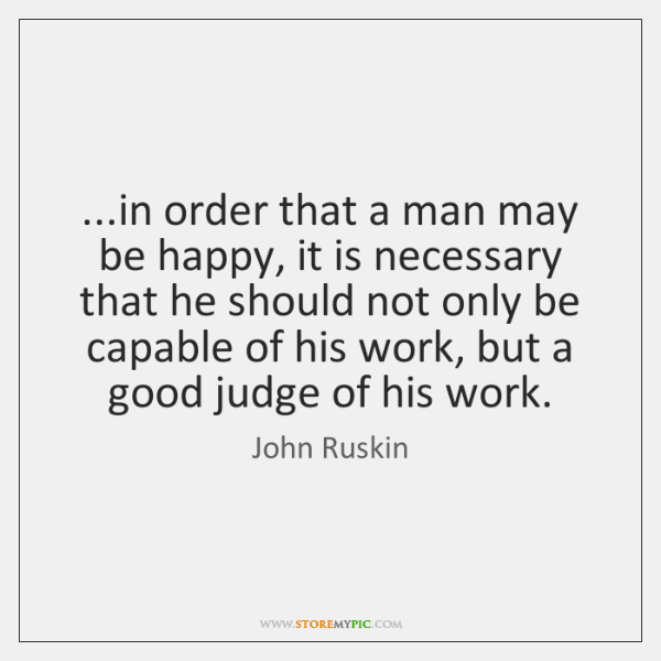 ...in order that a man may be happy, it is necessary that ...