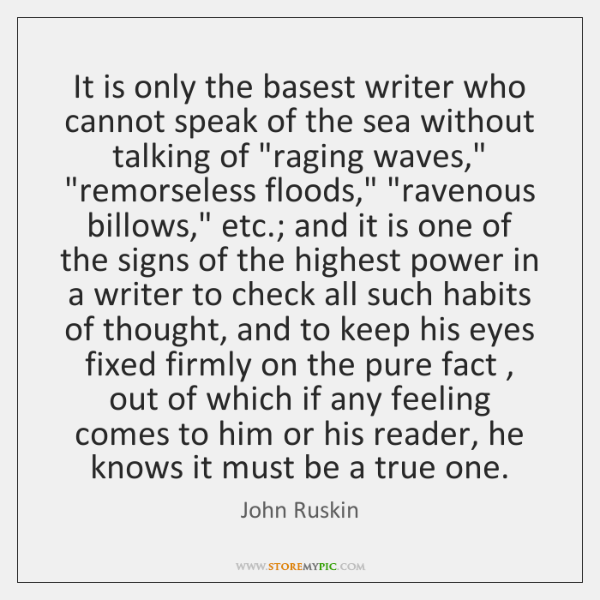 It is only the basest writer who cannot speak of the sea ...