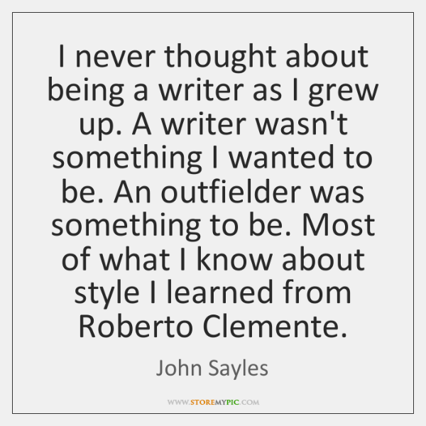 I never thought about being a writer as I grew up. A ...