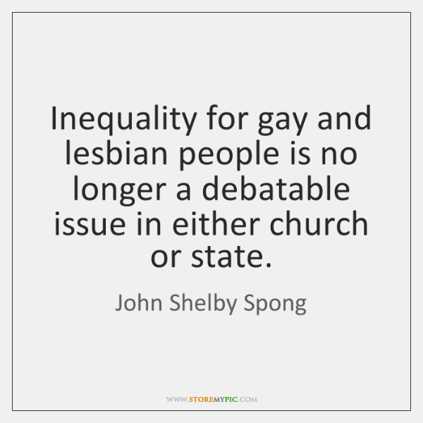 Inequality for gay and lesbian people is no longer a debatable issue ...