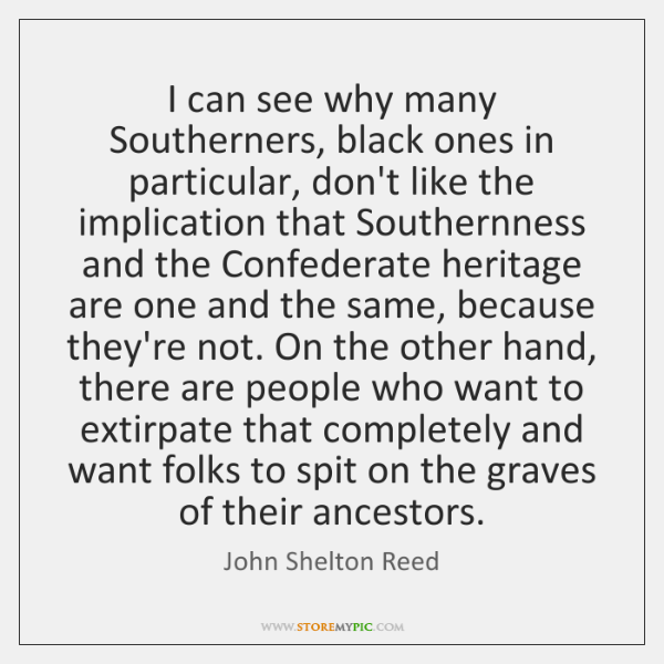 I can see why many Southerners, black ones in particular, don't like ...