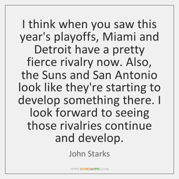I think when you saw this year's playoffs, Miami and Detroit have ...