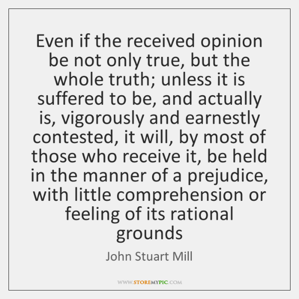 Even if the received opinion be not only true, but the whole ...