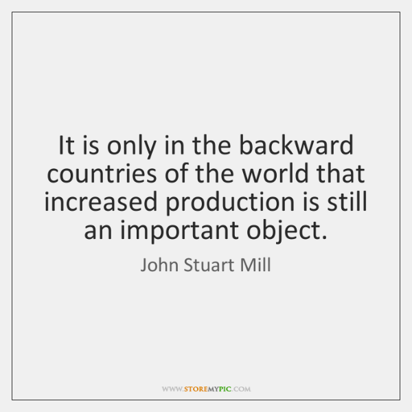 It is only in the backward countries of the world that increased ...