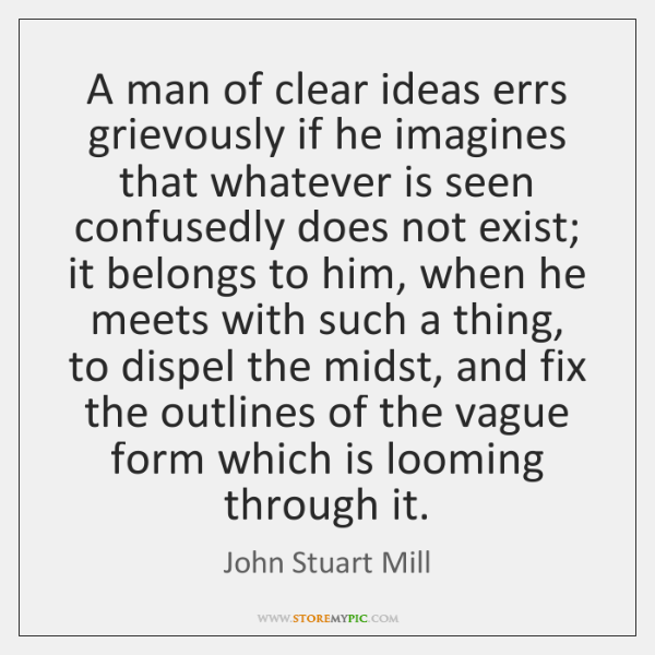 A man of clear ideas errs grievously if he imagines that whatever ...