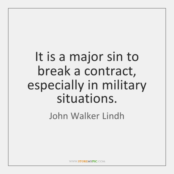 It is a major sin to break a contract, especially in military ...