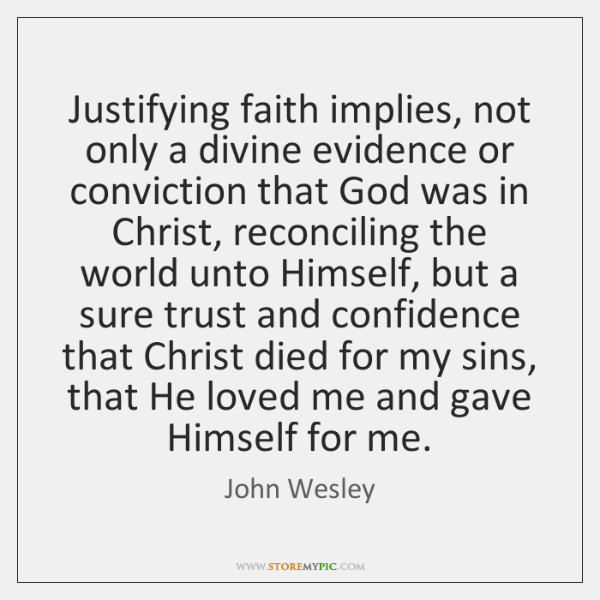 Justifying faith implies, not only a divine evidence or conviction that God ...