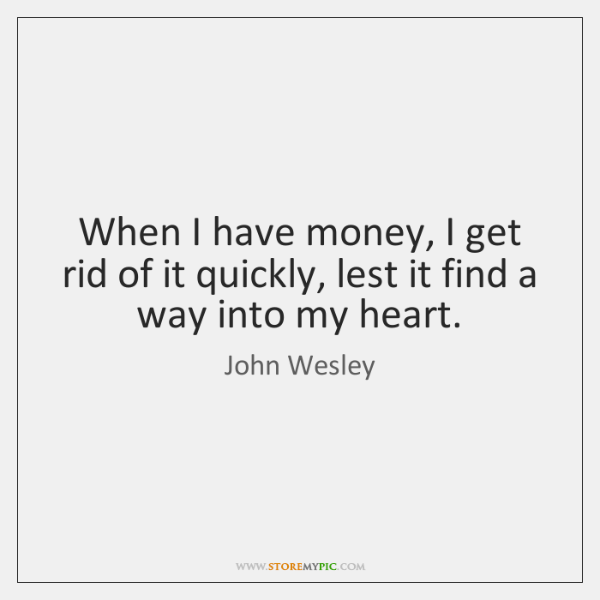 When I have money, I get rid of it quickly, lest it ...