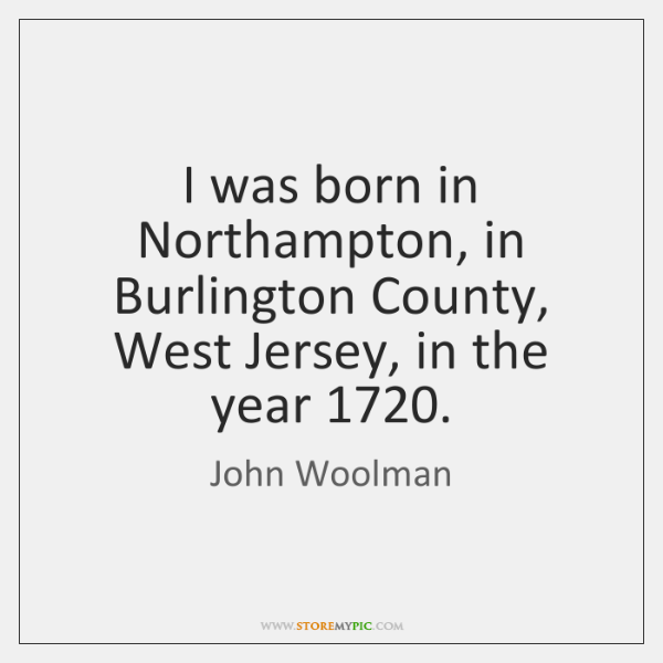 I was born in Northampton, in Burlington County, West Jersey, in the ...