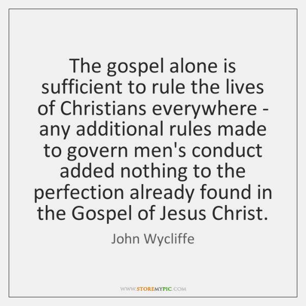 The gospel alone is sufficient to rule the lives of Christians everywhere ...