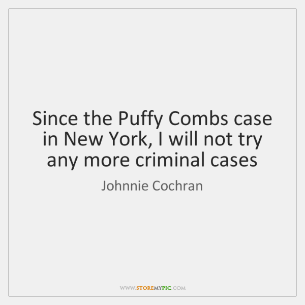 Since the Puffy Combs case in New York, I will not try ...