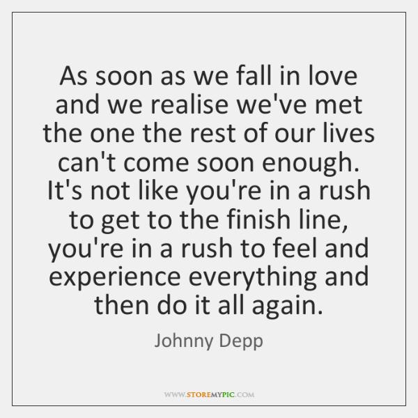 As soon as we fall in love and we realise we've met ...