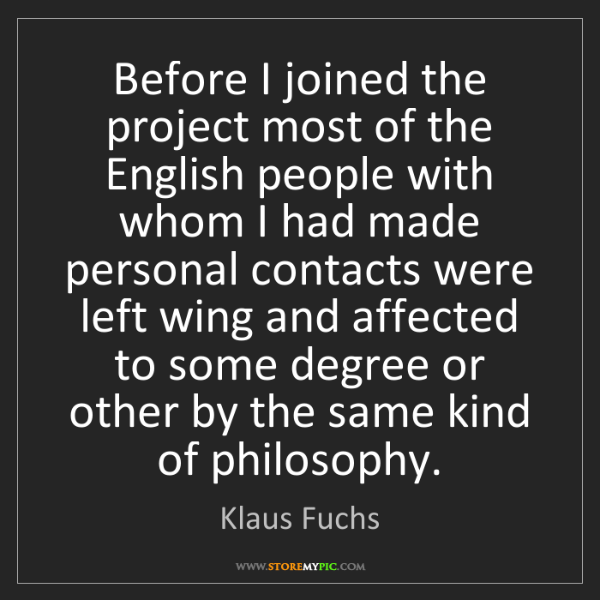 Klaus Fuchs: Before I joined the project most of the English people...