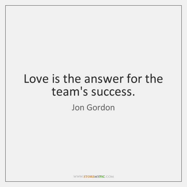 Love is the answer for the team's success.