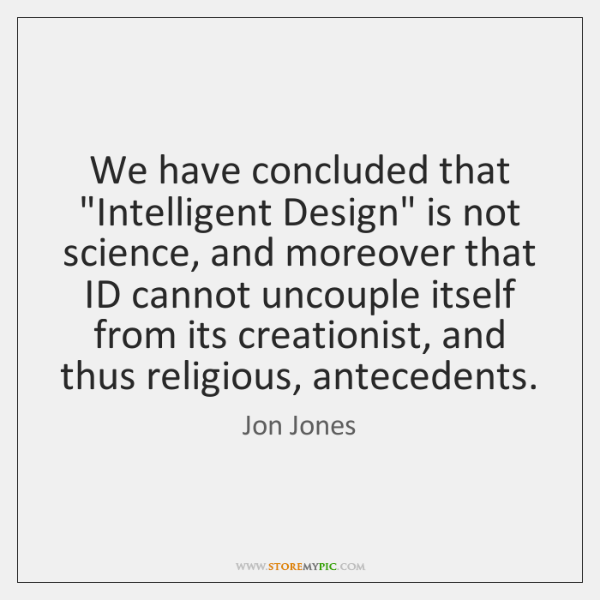 "We have concluded that ""Intelligent Design"" is not science, and moreover that ..."